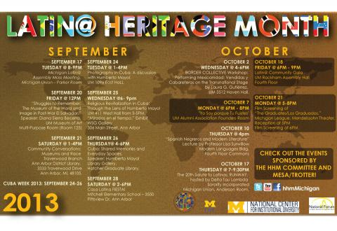 "Latin@ Heritage Month is here!!  National recognized from Sept. 15- Oct.15, Latin@ Heritage Month provides us an opportunity to celebrate and reflect on the achievements of the Latin@ Community. MESA/Trotter along with many campus partners, students, and staff are excited to bring you this year's calendar of events.  The Latin@ Heritage Month Committee invites you to join us for the many exciting events happening. Some highlights include:  Monday, Oct. 7th-- ""Yo Soy porque Tu Fuistes"" 6-8pm at the UM Alumni"